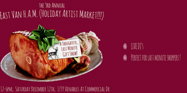3rd Annual East Van HAM (Holiday Artist Market)